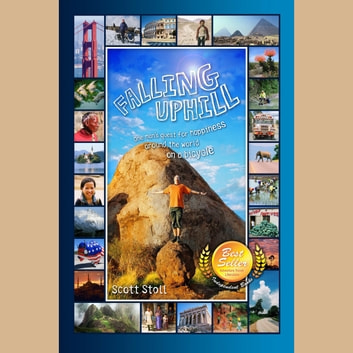 Falling Uphill - One man's quest for happiness around the world on a bicycle. audiobook by Scott Stoll