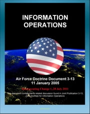 Air Force Doctrine Document 3-13: Information Operations, Network Warfare, Electronic Warfare (EW), Information, Air and Space Superiority, Integrated Control Enablers ebook by Progressive Management