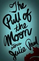 The Pull of the Moon ebook by Julie Paul