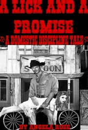 A Lick And A Promise (A Domestic Discipline Tale) ebook by Angela Rose