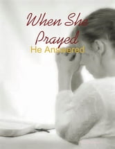 When She Prayed - He Answered ebook by M Osterhoudt