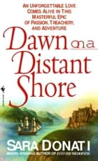 Dawn on a Distant Shore - A Novel eBook by Sara Donati