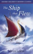 The Ship That Flew eBook by Hilda Lewis