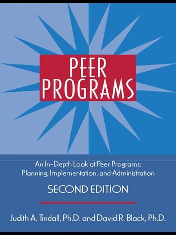 Peer Programs - An In-Depth Look at Peer Programs: Planning, Implementation, and Administration ebook by Judith A. Tindall,David R. Black