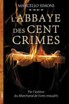 L'abbaye des cent crimes ebook by Marcello Simoni, Elise Gruau, Serge Filippini