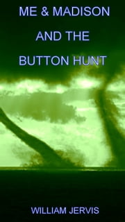 Me & Madison And The Button Hunt ebook by William Jervis