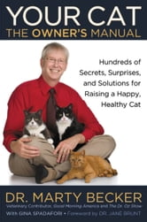 Your Cat: The Owner's Manual - Hundreds of Secrets, Surprises, and Solutions for Raising a Happy, Healthy Cat ebook by Marty Becker