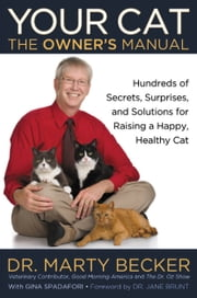 Your Cat: The Owner's Manual - Hundreds of Secrets, Surprises, and Solutions for Raising a Happy, Healthy Cat ebook by Marty Becker,Gina Spadafori,Jane Brunt