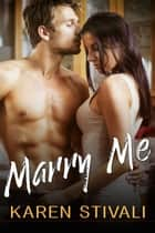 Marry Me ebook by Karen Stivali