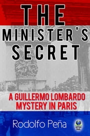 The Minister's Secret - A Guillermo Lombardo Mystery in Paris ebook by Rodolfo Peña