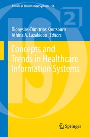 Concepts and Trends in Healthcare Information Systems ebook by Dionysios-Dimitrios Koutsouris,Athina A. Lazakidou