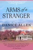 Arms of a Stranger ebook by Danice Allen