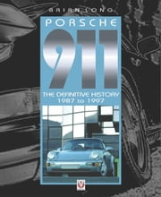 Porsche 911 - The Definitive History 1987 to 1997 ebook by Brian Long
