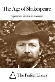 The Age of Shakespeare ebook by Algernon Charles Swinburne