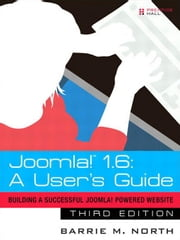 Joomla! 1.6: A User's Guide: Building a Successful Joomla! Powered Website ebook by North, Barrie M.