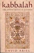 Kabbalah - The Mystic Quest in Judaism ebook by David S. Ariel