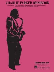 Charlie Parker - Omnibook - For B-flat Instruments ebook by Charlie Parker