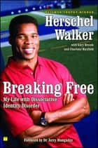 Breaking Free - My Life with Dissociative Identity Disorder ebook by Herschel Walker, Dr. Jerry Mungadze