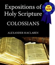 MacLaren's Expositions of Holy Scripture-The Book of Colossians ebook by Alexander MacLaren