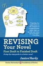 Revising Your Novel: First Draft to Finish Draft - Foundations of Fiction ebook by Janice Hardy