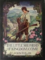 The Little Shepherd of Kingdom Come ebook by John Fox, Jr