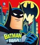 Batman is Brave! ebook by Donald Lemke, Ethen Beavers
