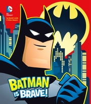 Batman is Brave! ebook by Donald Lemke,Ethen Beavers
