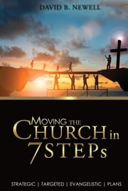 Moving the Church in 7 STEPs - Strategic, Targeted, Evangelistic, Plans ebook by David B Newell