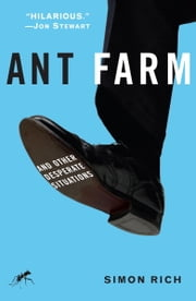 Ant Farm - And Other Desperate Situations ebook by Simon Rich