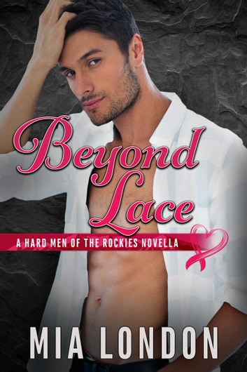 Beyond Lace - A Hard Men of the Rockies Novella ebook by Mia London