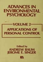 Advances in Environmental Psychology ebook by A. Baum,J. E. Singer,Jerome L. Singer