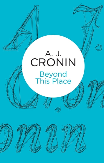 Beyond This Place eBook by A. J. Cronin