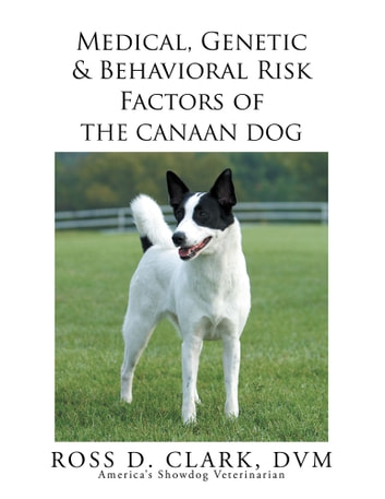 Medical, Genetic & Behavioral Risk Factors of the Canaan Dog ebook by Ross D. Clark DVM