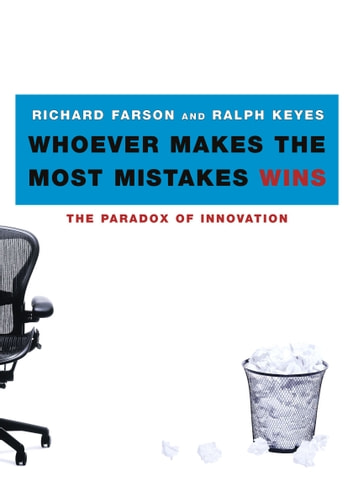 Whoever Makes the Most Mistakes Wins ebook by Richard Farson,Ralph Keyes