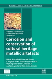 Corrosion and Conservation of Cultural Heritage Metallic Artefacts ebook by P Dillmann,D Watkinson,E Angelini,A Adriaens
