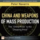 "China and Weapons of Mass Production - The ""China Price"" Is the ""Cheating Price"" ebook by Peter Navarro"
