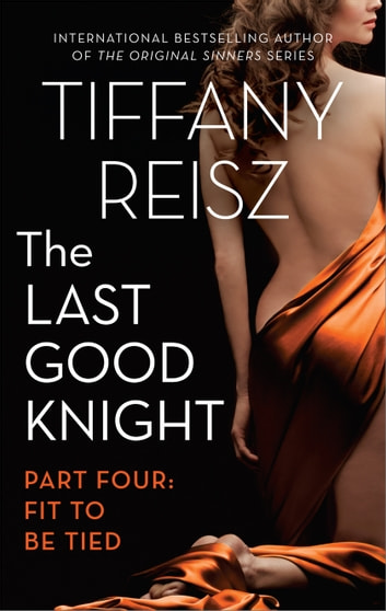 The Last Good Knight Part IV: Fit to Be Tied ebook by Tiffany Reisz