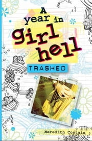 A Year in Girl Hell: Trashed ebook by Meredith Costain