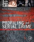 Profiling and Serial Crime ebook by Wayne Petherick