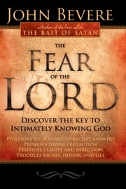 The Fear Of The Lord - Discover the Key to Intimately Knowing God ebook by John Bevere