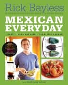 Mexican Everyday ebook by Rick Bayless,Deann Groen Bayless,Christopher Hirsheimer