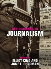 Key Readings in Journalism ebook by Elliot King,Jane Chapman