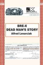 BRE-X: DEAD MAN'S STORY? ebook by Alfred Lenarciak
