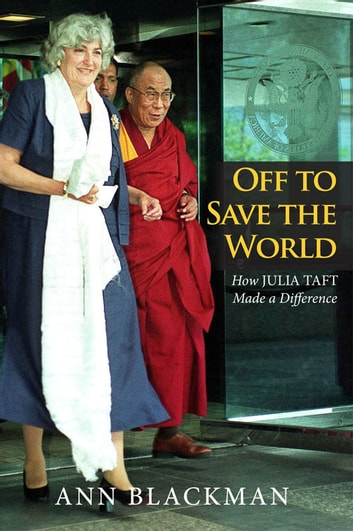 Off to Save the World: How Julia Taft Made a Difference ebook by Ann Blackman