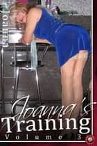 Joanna's Training - Volume 3 - The Training of a New Transvestite ebook by Joanna