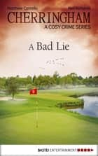 Cherringham - A Bad Lie - A Cosy Crime Series ebook by Neil Richards, Matthew Costello