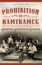 Prohibition in Hamtramck - Gangsters, Gunfights & Getaways ebook by Greg Kowalski