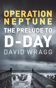 Operation Neptune - The Prelude to D-Day ebook by David Wragg