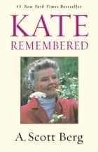Kate Remembered ebook by A. Scott Berg