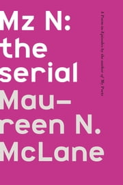 Mz N: the serial - A Poem-in-Episodes ebook by Maureen N. McLane